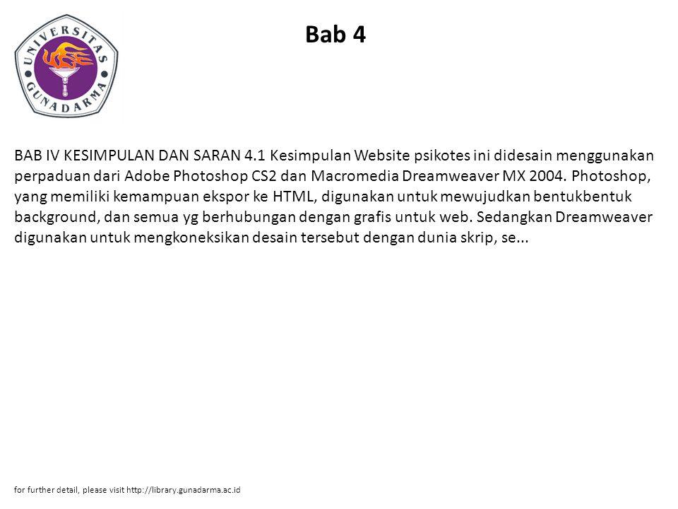 Bab 4 BAB IV KESIMPULAN DAN SARAN 4.1 Kesimpulan Website psikotes ini didesain menggunakan perpaduan dari Adobe Photoshop CS2 dan Macromedia Dreamweav