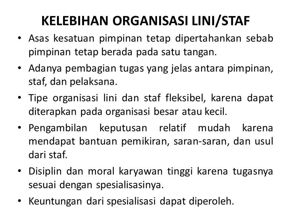 KELEBIHAN ORGANISASI LINI/STAF Asas kesatuan pimpinan tetap dipertahankan sebab pimpinan tetap berada pada satu tangan. Adanya pembagian tugas yang je