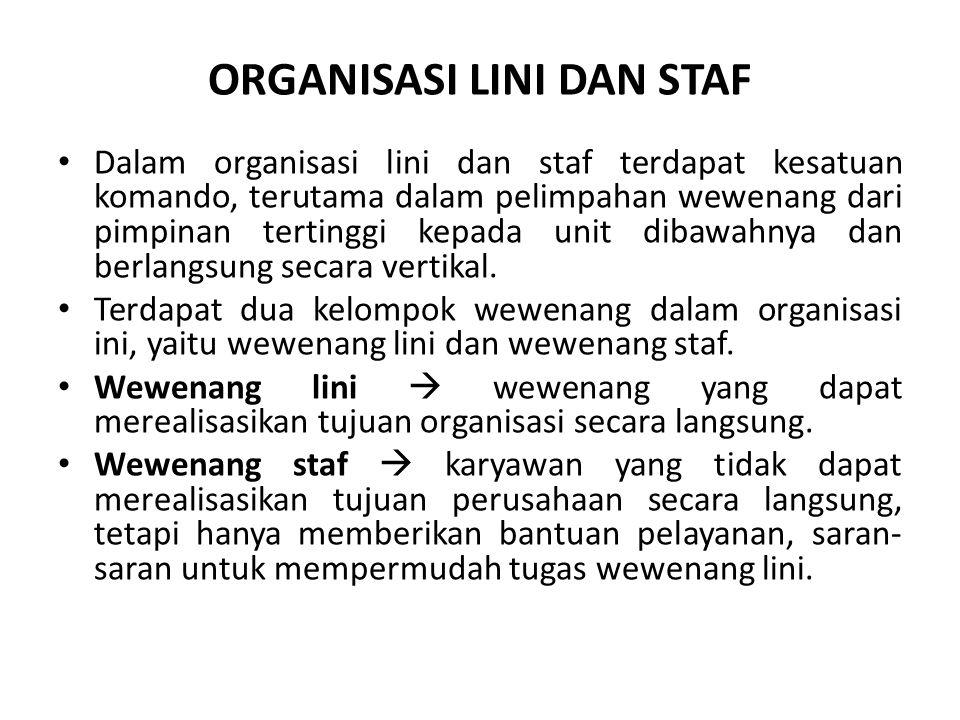 ORGANISASI LINI DAN STAF Dalam organisasi lini dan staf terdapat kesatuan komando, terutama dalam pelimpahan wewenang dari pimpinan tertinggi kepada u