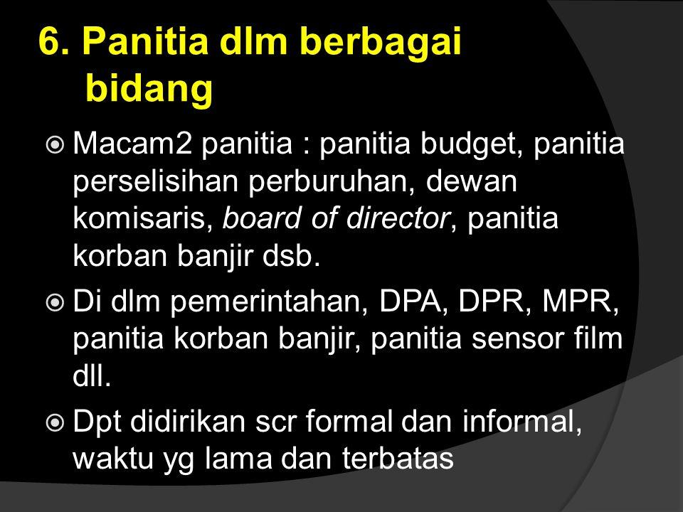 6. Panitia dlm berbagai bidang  Macam2 panitia : panitia budget, panitia perselisihan perburuhan, dewan komisaris, board of director, panitia korban