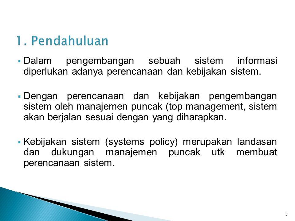  Dalam pengembangan sebuah sistem informasi diperlukan adanya perencanaan dan kebijakan sistem.  Dengan perencanaan dan kebijakan pengembangan siste