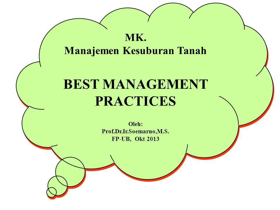 MK.Manajemen Kesuburan Tanah BEST MANAGEMENT PRACTICES Oleh: Prof.Dr.Ir.Soemarno,M.S.