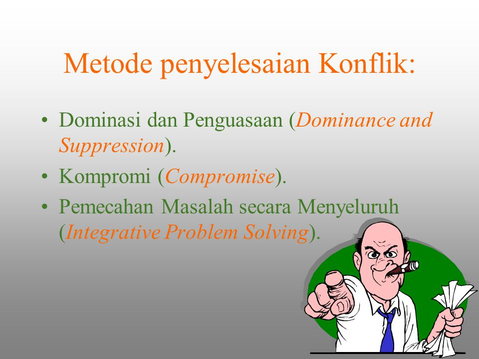 Metode penyelesaian Konflik: Dominasi dan Penguasaan (Dominance and Suppression).