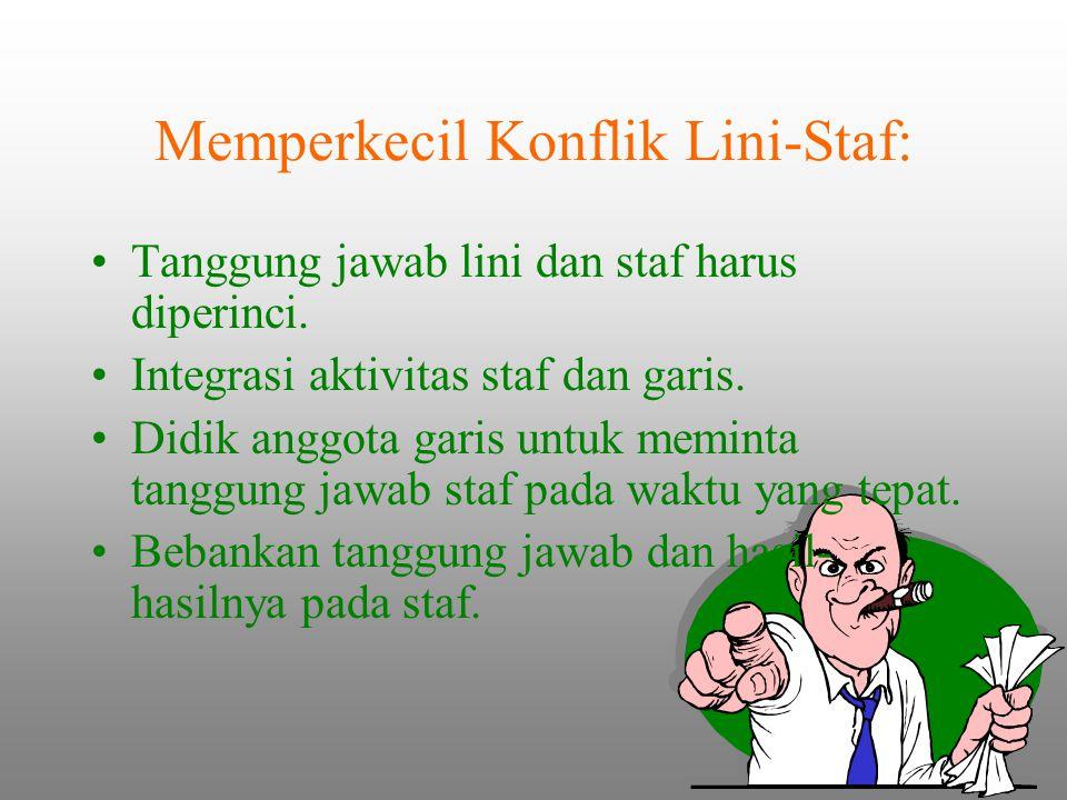 Memperkecil Konflik Lini-Staf: Tanggung jawab lini dan staf harus diperinci. Integrasi aktivitas staf dan garis. Didik anggota garis untuk meminta tan