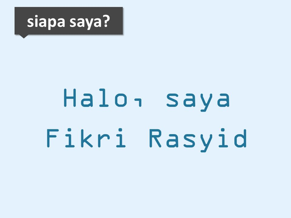 siapa saya Halo, saya Fikri Rasyid