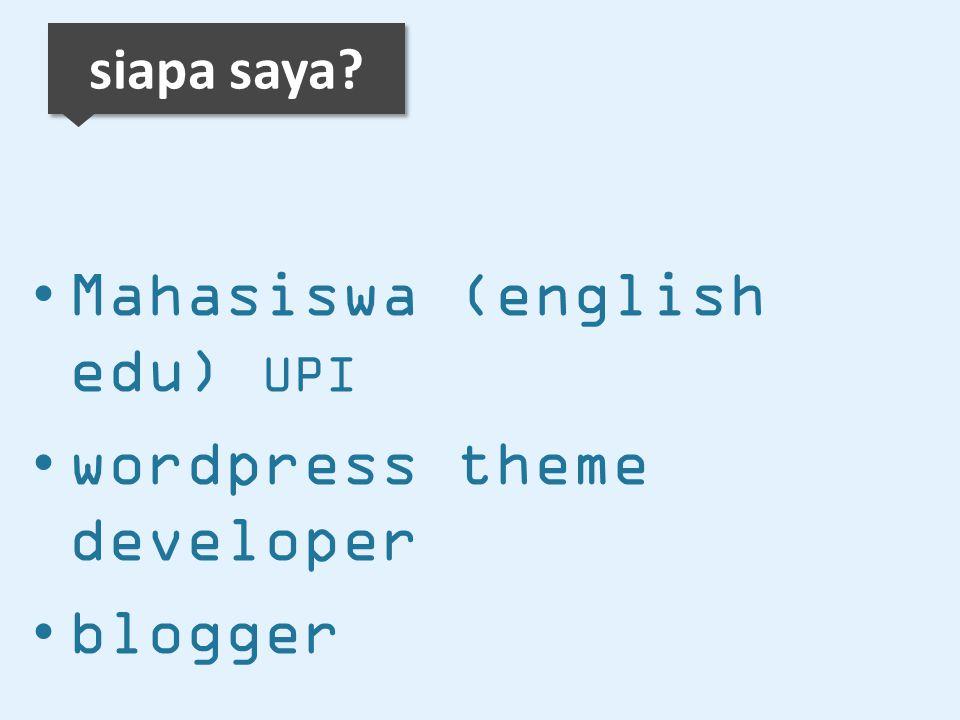 siapa saya? Mahasiswa (english edu) UPI wordpress theme developer blogger