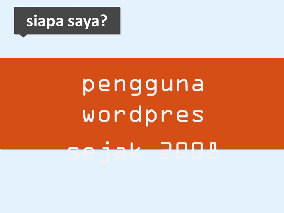 pengguna wordpres sejak 2008 siapa saya