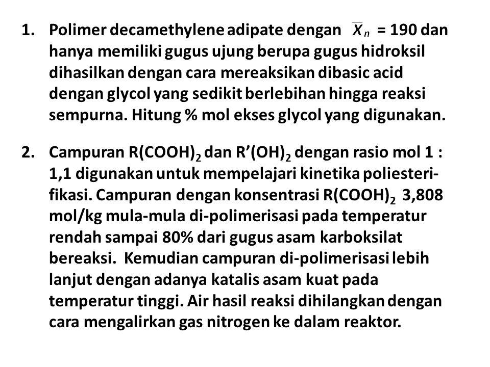 1.Polimer decamethylene adipate dengan = 190 dan hanya memiliki gugus ujung berupa gugus hidroksil dihasilkan dengan cara mereaksikan dibasic acid dengan glycol yang sedikit berlebihan hingga reaksi sempurna.