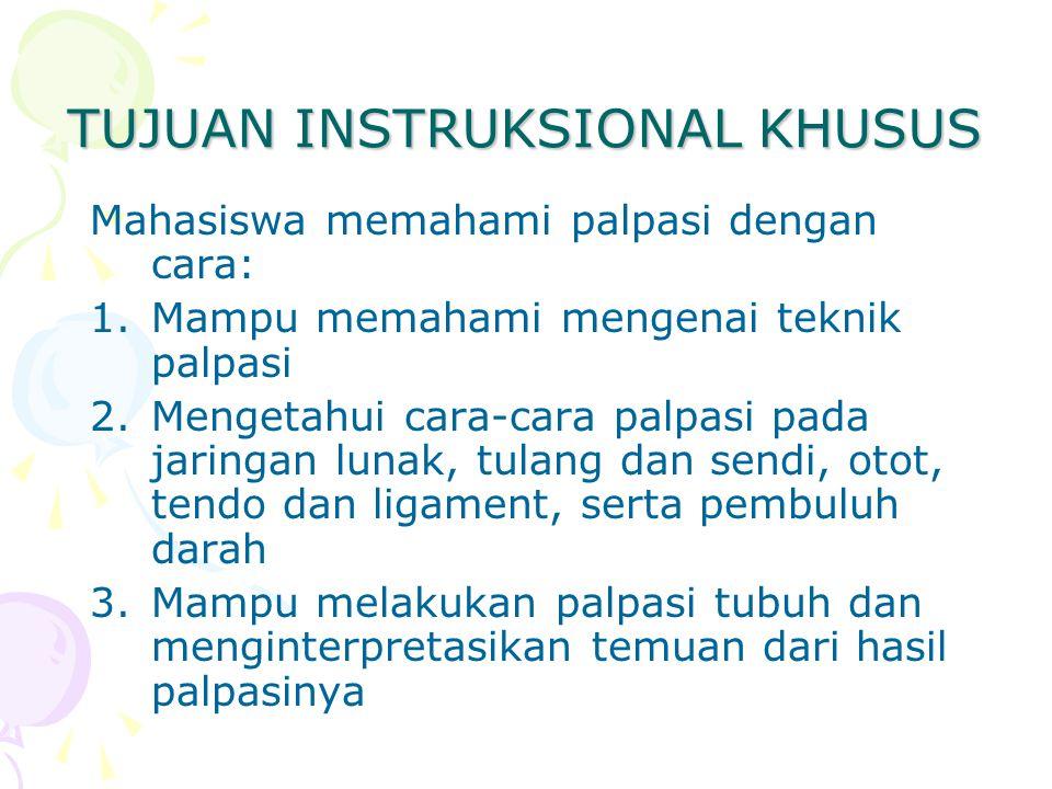 TUJUAN INSTRUKSIONAL KHUSUS Mahasiswa memahami palpasi dengan cara: 1.Mampu memahami mengenai teknik palpasi 2.Mengetahui cara-cara palpasi pada jarin