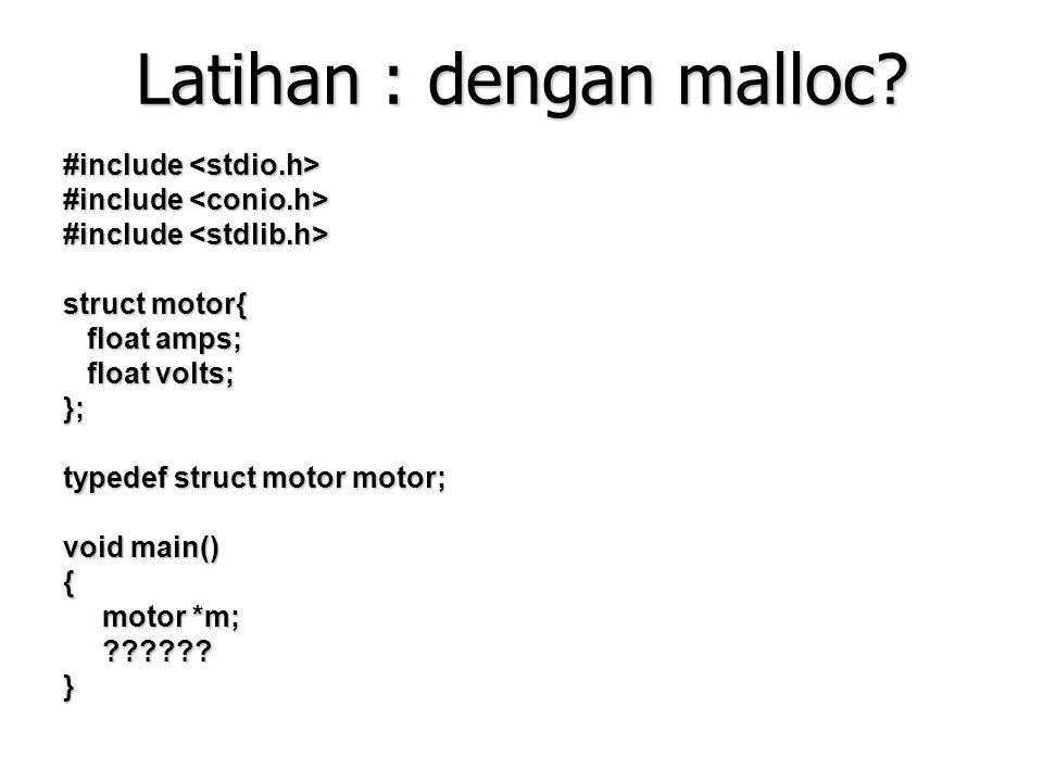 Latihan : dengan malloc? #include #include struct motor{ float amps; float amps; float volts; float volts;}; typedef struct motor motor; void main() {