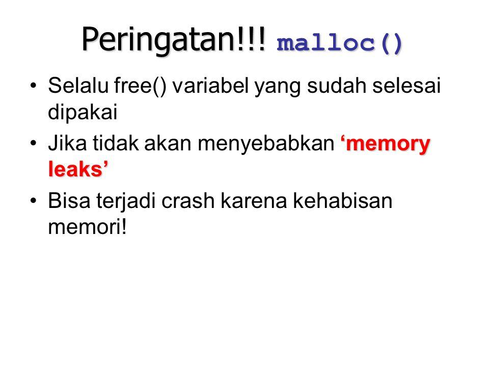 Peringatan!!! malloc() Selalu free() variabel yang sudah selesai dipakai 'memory leaks'Jika tidak akan menyebabkan 'memory leaks' Bisa terjadi crash k