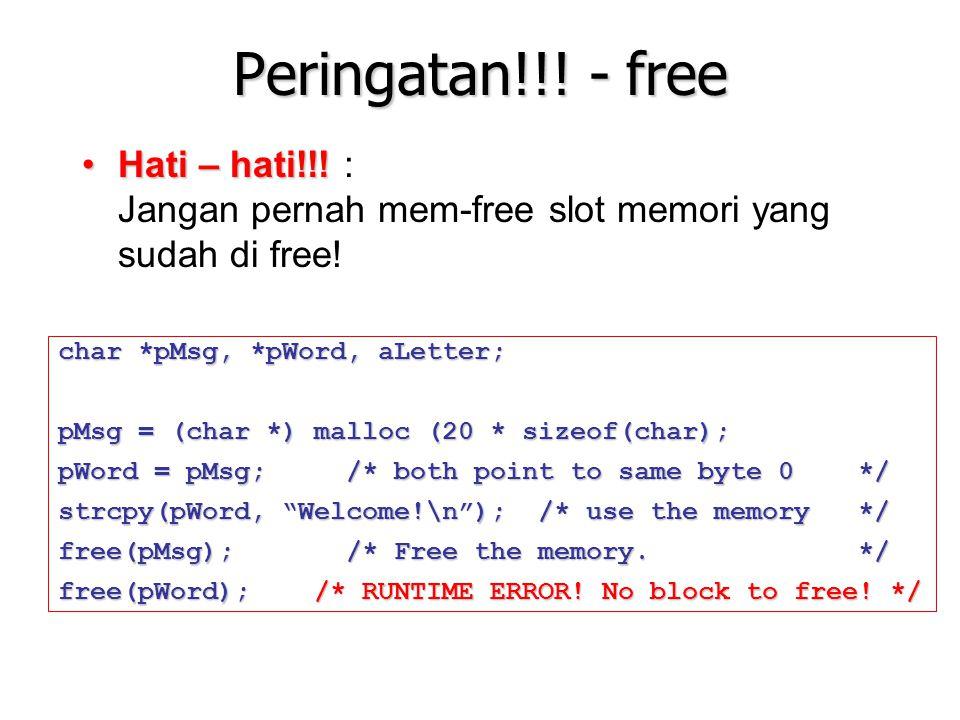 Peringatan!!! - free Hati – hati!!!Hati – hati!!! : Jangan pernah mem-free slot memori yang sudah di free! char *pMsg, *pWord, aLetter; pMsg = (char *