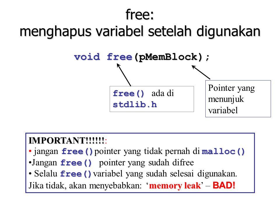 free: menghapus variabel setelah digunakan void free(pMemBlock); Pointer yang menunjuk variabel free() stdlib.h free() ada di stdlib.h IMPORTANT!!!!!!