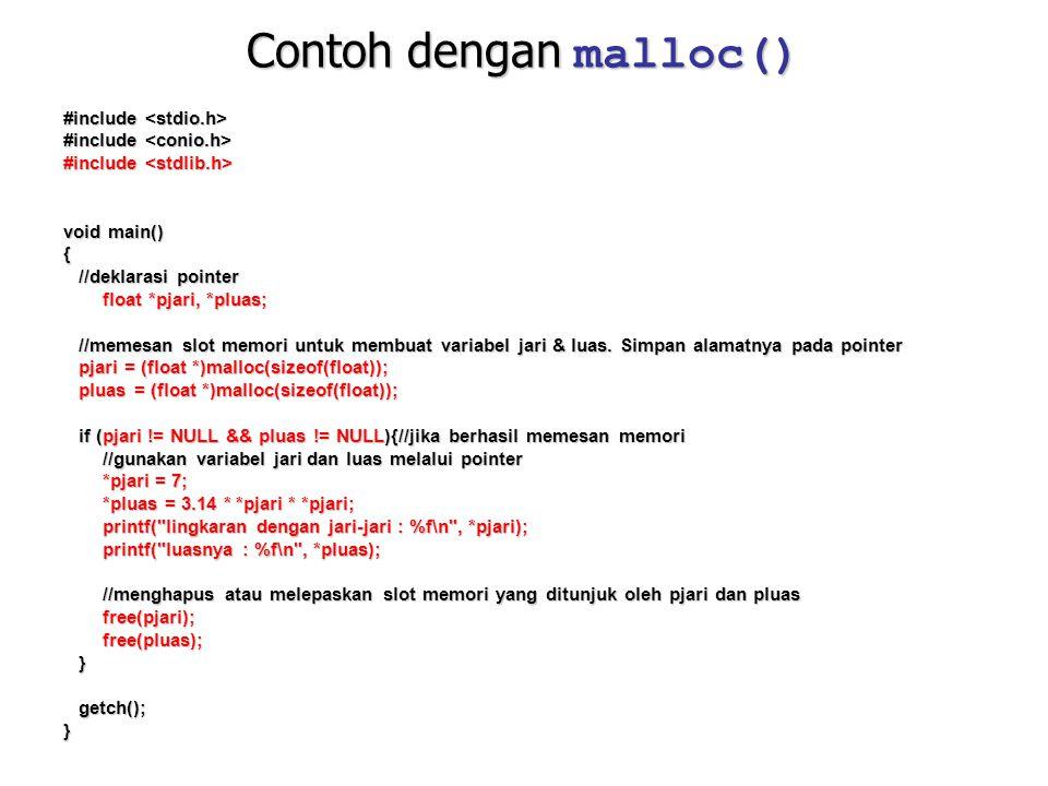 Contoh dengan malloc() #include #include void main() { //deklarasi pointer //deklarasi pointer float *pjari, *pluas; //memesan slot memori untuk membu