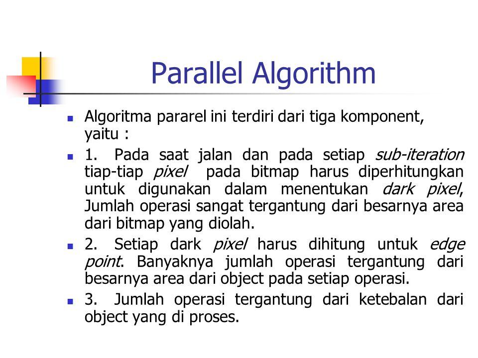 Algoritma Paralel dengan 2-Subcycle Pada subiterasi yang pertama, tiap point pada gambar akan diperiksa, dan akan dihapus jika memenuhi semua kondisi dibawah ini : Subiterasi pertama : 1.