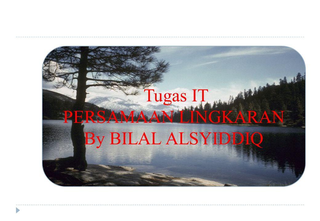Tugas IT PERSAMAAN LINGKARAN By BILAL ALSYIDDIQ