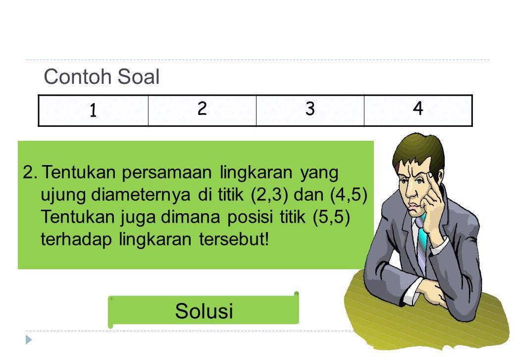 Contoh Soal 1 234 2. Tentukan persamaan lingkaran yang ujung diameternya di titik (2,3) dan (4,5) Tentukan juga dimana posisi titik (5,5) terhadap lin