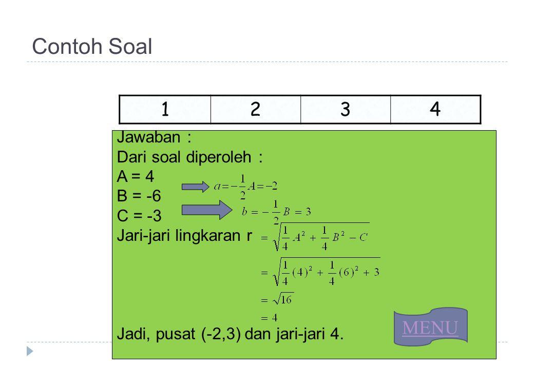 Contoh Soal Jawaban : Dari soal diperoleh : A = 4 B = -6 C = -3 Jari-jari lingkaran r Jadi, pusat (-2,3) dan jari-jari 4. 1 234 MENU