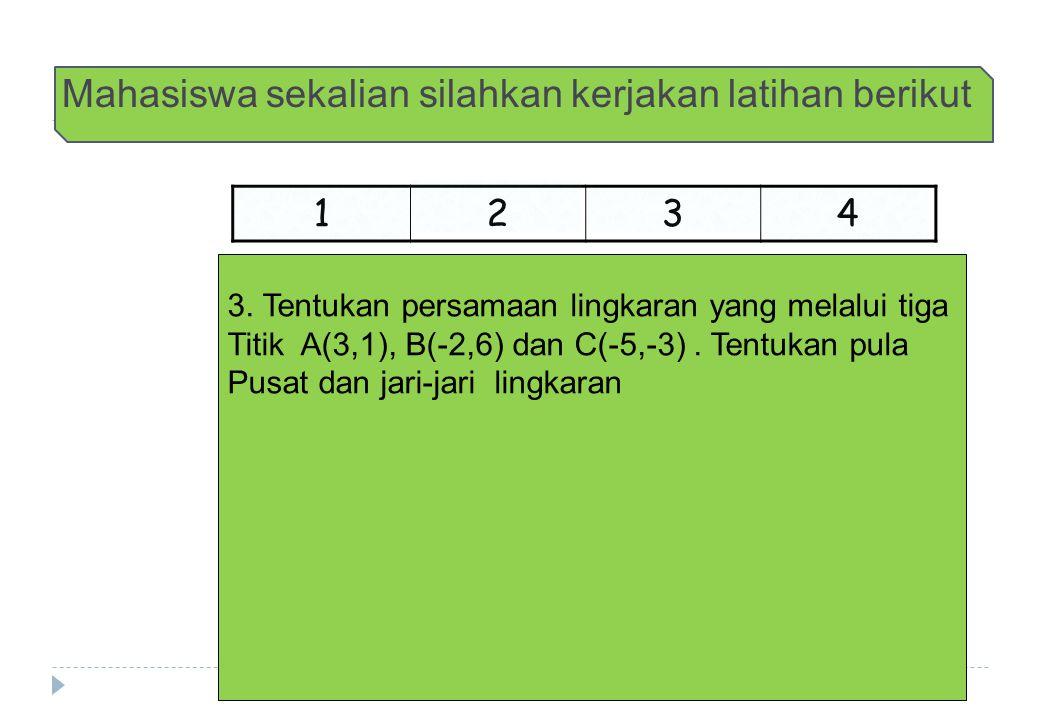 Mahasiswa sekalian silahkan kerjakan latihan berikut 1 234 3. Tentukan persamaan lingkaran yang melalui tiga Titik A(3,1), B(-2,6) dan C(-5,-3). Tentu