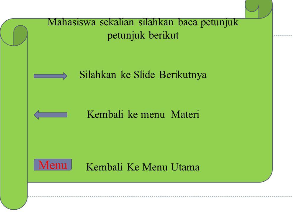 Mahasiswa sekalian silahkan baca petunjuk petunjuk berikut Silahkan ke Slide Berikutnya Kembali ke menu Materi Kembali Ke Menu Utama Menu