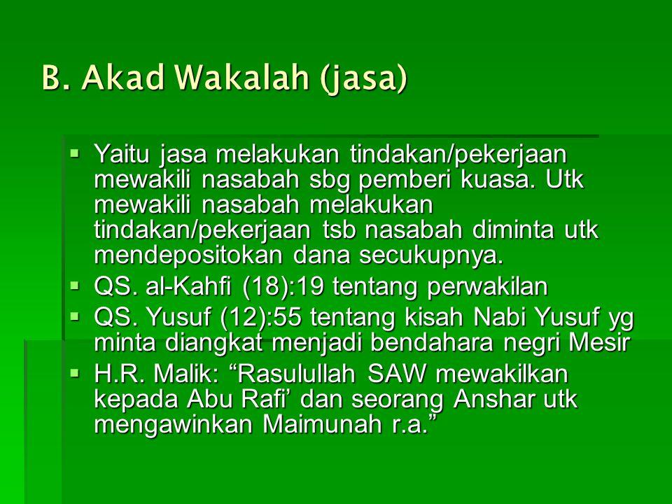 B. Akad Wakalah (jasa)  Yaitu jasa melakukan tindakan/pekerjaan mewakili nasabah sbg pemberi kuasa. Utk mewakili nasabah melakukan tindakan/pekerjaan