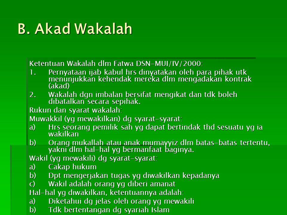 B. Akad Wakalah Ketentuan Wakalah dlm Fatwa DSN-MUI/IV/2000: 1.Pernyataan ijab kabul hrs dinyatakan oleh para pihak utk menunjukkan kehendak mereka dl