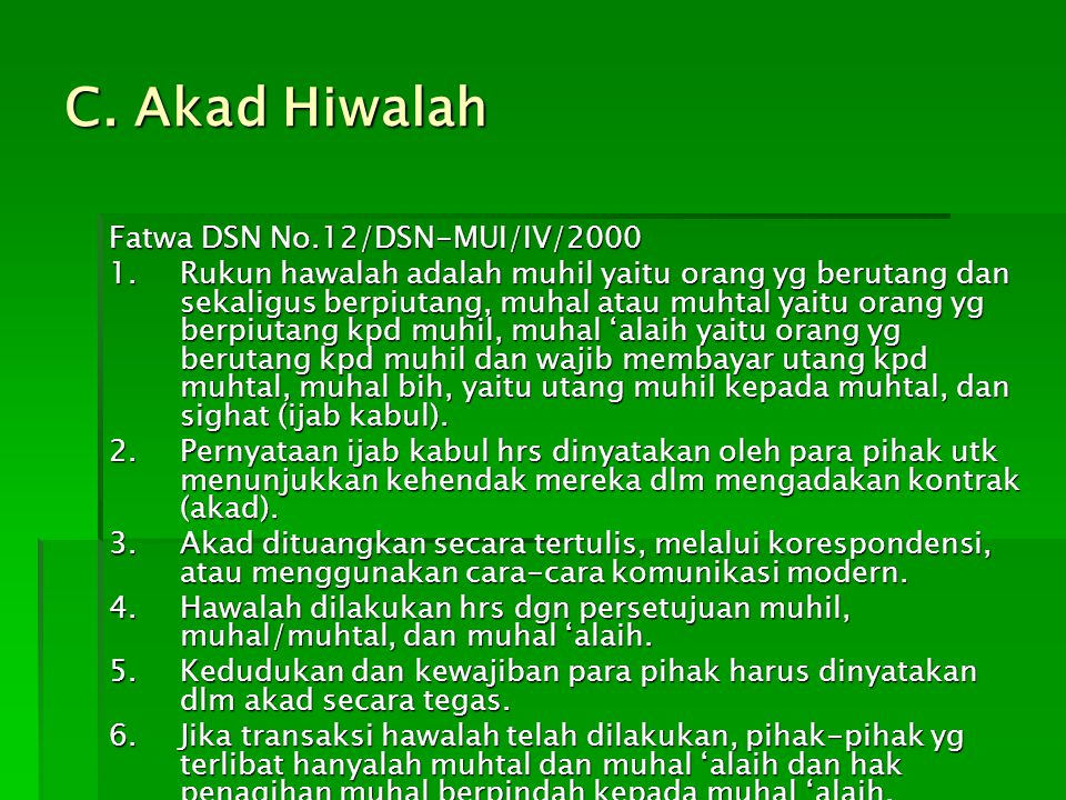 C. Akad Hiwalah Fatwa DSN No.12/DSN-MUI/IV/2000 1.Rukun hawalah adalah muhil yaitu orang yg berutang dan sekaligus berpiutang, muhal atau muhtal yaitu