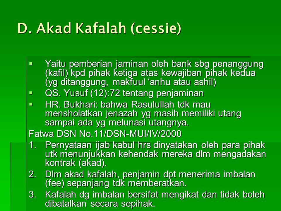 D. Akad Kafalah (cessie)  Yaitu pemberian jaminan oleh bank sbg penanggung (kafil) kpd pihak ketiga atas kewajiban pihak kedua (yg ditanggung, makfuu