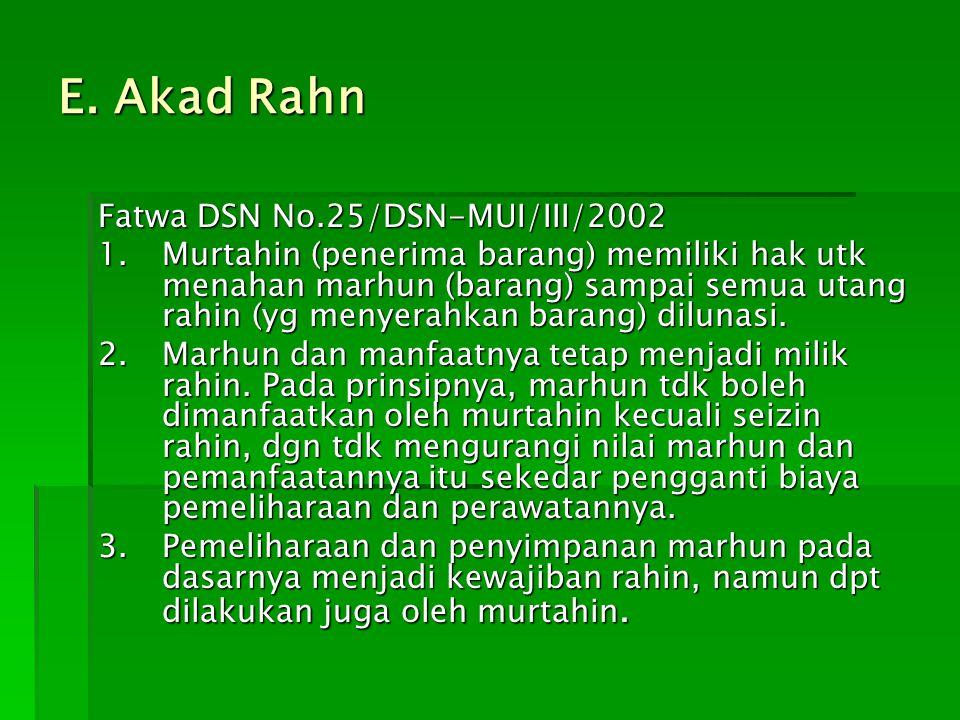 E. Akad Rahn Fatwa DSN No.25/DSN-MUI/III/2002 1.Murtahin (penerima barang) memiliki hak utk menahan marhun (barang) sampai semua utang rahin (yg menye