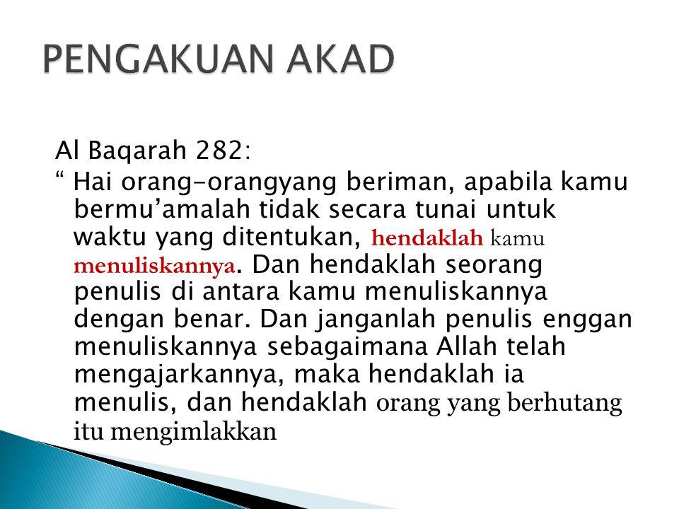 Al Baqarah 282: Hai orang-orangyang beriman, apabila kamu bermu'amalah tidak secara tunai untuk waktu yang ditentukan, hendaklah kamu menuliskannya.