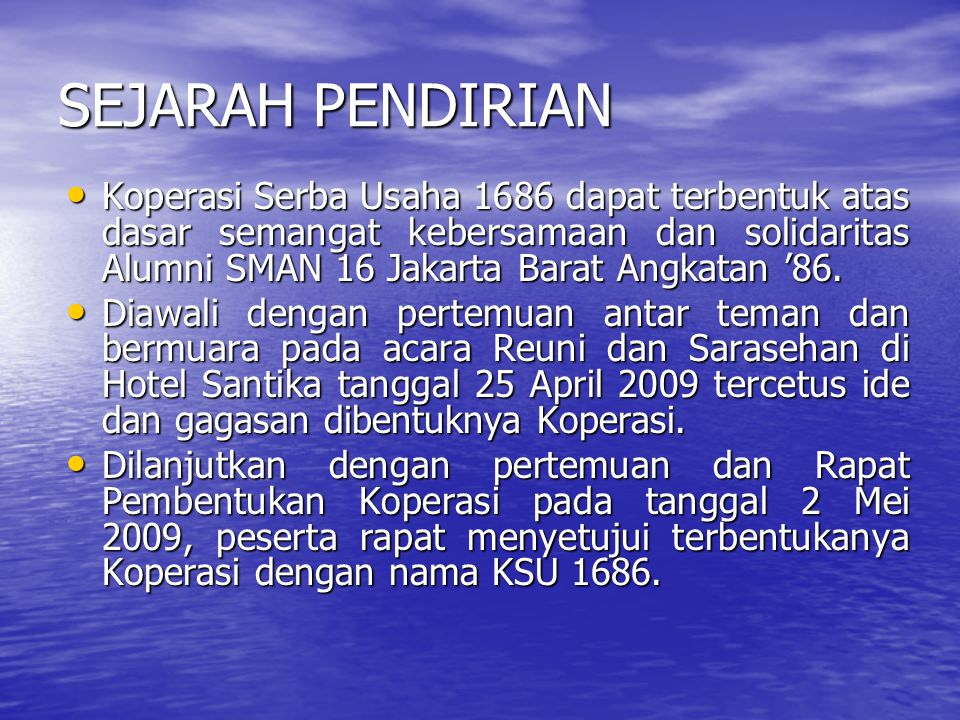SEJARAH PENDIRIAN Koperasi Serba Usaha 1686 dapat terbentuk atas dasar semangat kebersamaan dan solidaritas Alumni SMAN 16 Jakarta Barat Angkatan '86.