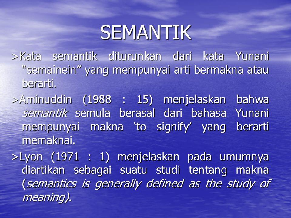 SEMANTIK >Kata semantik diturunkan dari kata Yunani semainein yang mempunyai arti bermakna atau berarti.