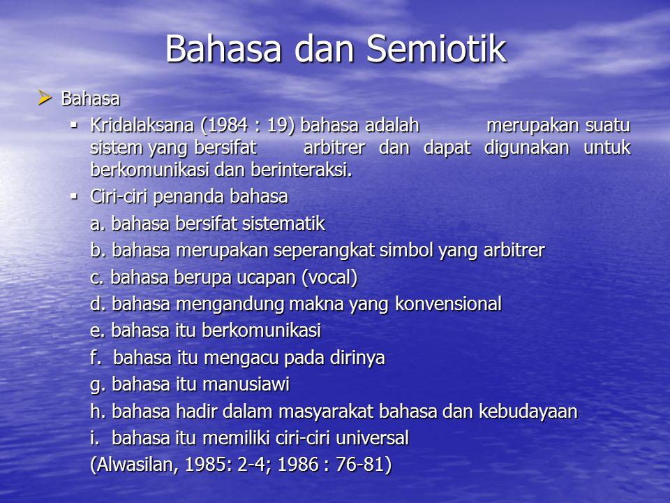 Semiotik, Semantik, dan Semantika Kridalaksana (1984 : 175) berpendapat bahwa semiotik adalah ilmu yang mempelajari lambang-lambang dan tanda-tanda, m