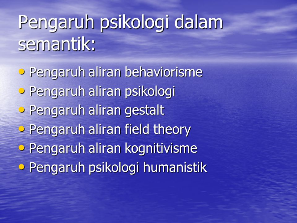 Semantik dan Psikologi Bahasa dan aspek kejiwaan manusia mempuyai hubungan yang sangat erat ditandai adanya psikolinguistik sebagi suatu disiplin ilmu