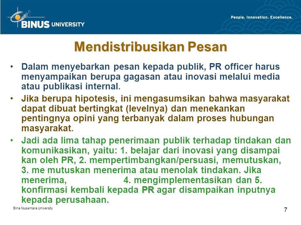 Bina Nusantara University 7 Mendistribusikan Pesan Dalam menyebarkan pesan kepada publik, PR officer harus menyampaikan berupa gagasan atau inovasi melalui media atau publikasi internal.
