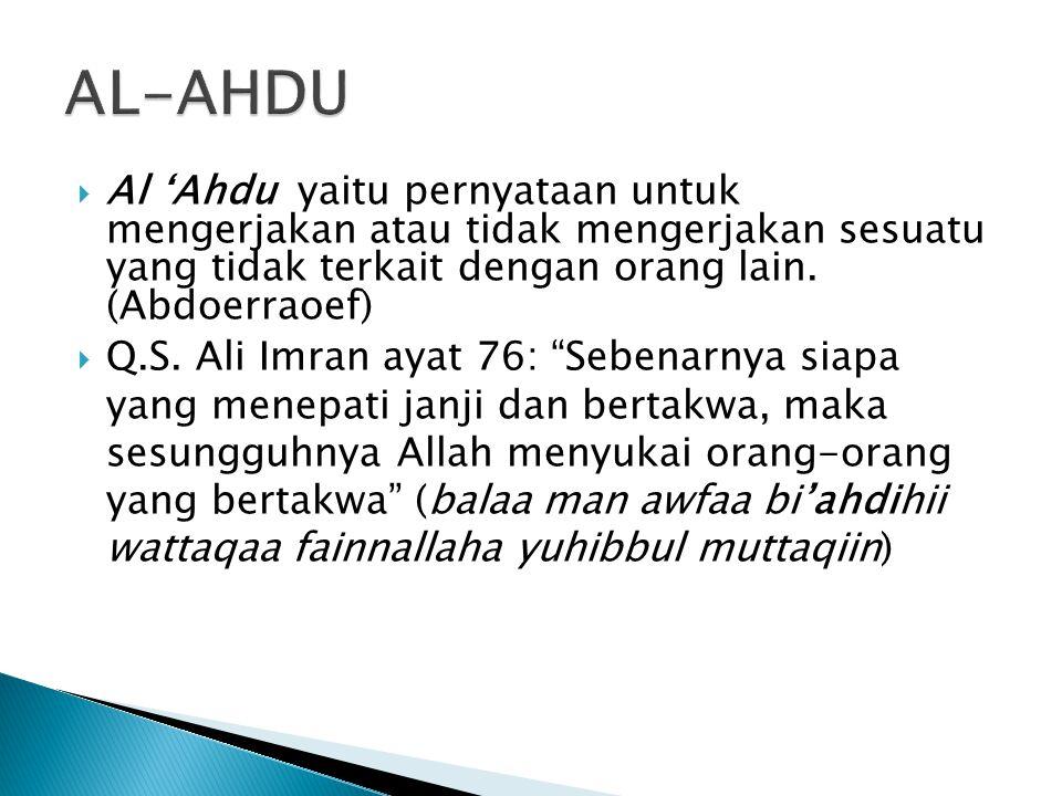  Al 'Ahdu yaitu pernyataan untuk mengerjakan atau tidak mengerjakan sesuatu yang tidak terkait dengan orang lain.