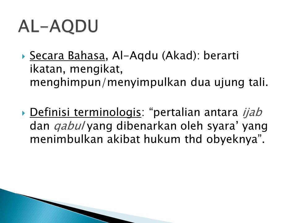  Secara Bahasa, Al-Aqdu (Akad): berarti ikatan, mengikat, menghimpun/menyimpulkan dua ujung tali.
