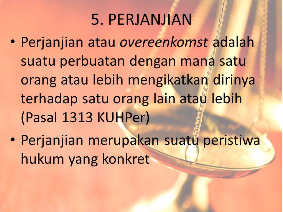 5. PERJANJIAN Perjanjian atau overeenkomst adalah suatu perbuatan dengan mana satu orang atau lebih mengikatkan dirinya terhadap satu orang lain atau