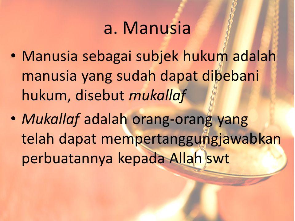 a. Manusia Manusia sebagai subjek hukum adalah manusia yang sudah dapat dibebani hukum, disebut mukallaf Mukallaf adalah orang-orang yang telah dapat