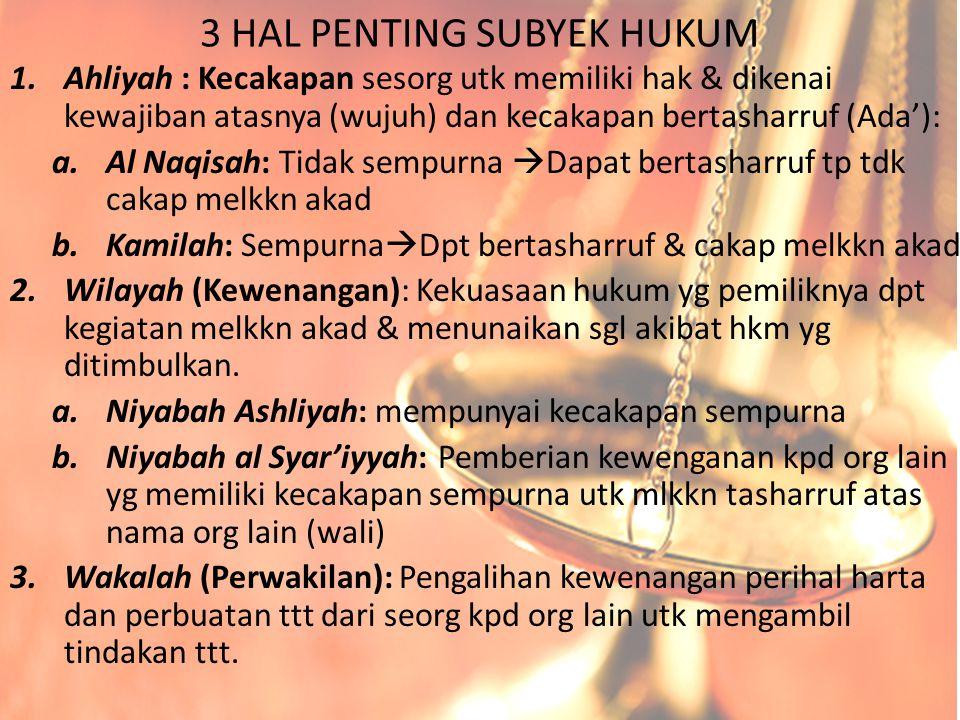 3 HAL PENTING SUBYEK HUKUM 1.Ahliyah : Kecakapan sesorg utk memiliki hak & dikenai kewajiban atasnya (wujuh) dan kecakapan bertasharruf (Ada'): a.Al N
