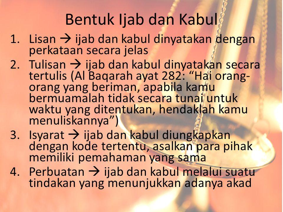 Bentuk Ijab dan Kabul 1.Lisan  ijab dan kabul dinyatakan dengan perkataan secara jelas 2.Tulisan  ijab dan kabul dinyatakan secara tertulis (Al Baqa