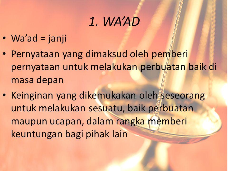 1. WA'AD Wa'ad = janji Pernyataan yang dimaksud oleh pemberi pernyataan untuk melakukan perbuatan baik di masa depan Keinginan yang dikemukakan oleh s