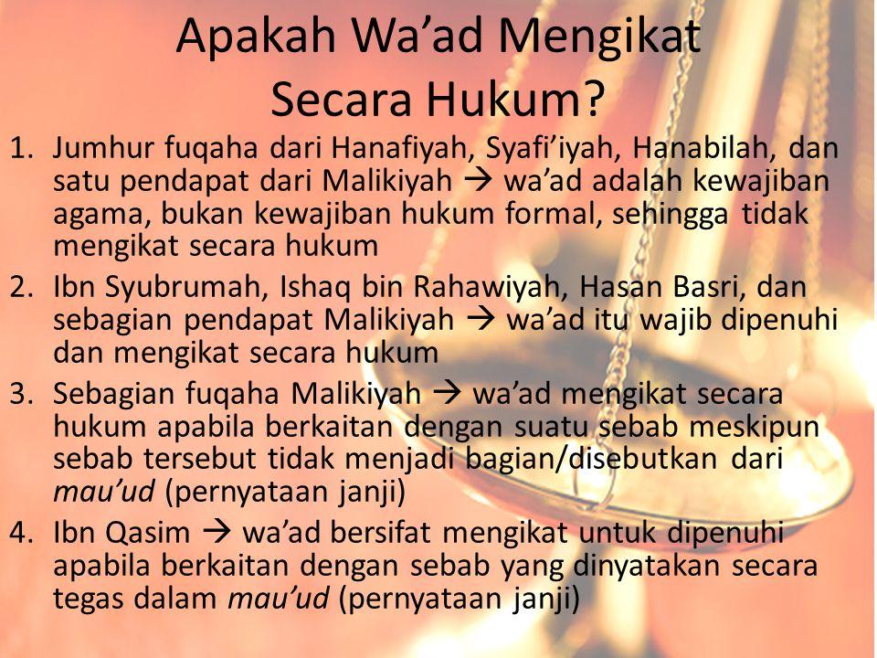 Apakah Wa'ad Mengikat Secara Hukum? 1.Jumhur fuqaha dari Hanafiyah, Syafi'iyah, Hanabilah, dan satu pendapat dari Malikiyah  wa'ad adalah kewajiban a