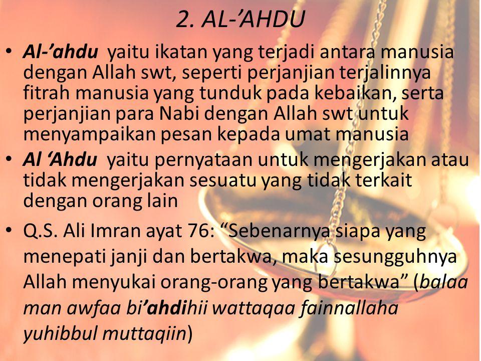 2. AL-'AHDU Al-'ahdu yaitu ikatan yang terjadi antara manusia dengan Allah swt, seperti perjanjian terjalinnya fitrah manusia yang tunduk pada kebaika