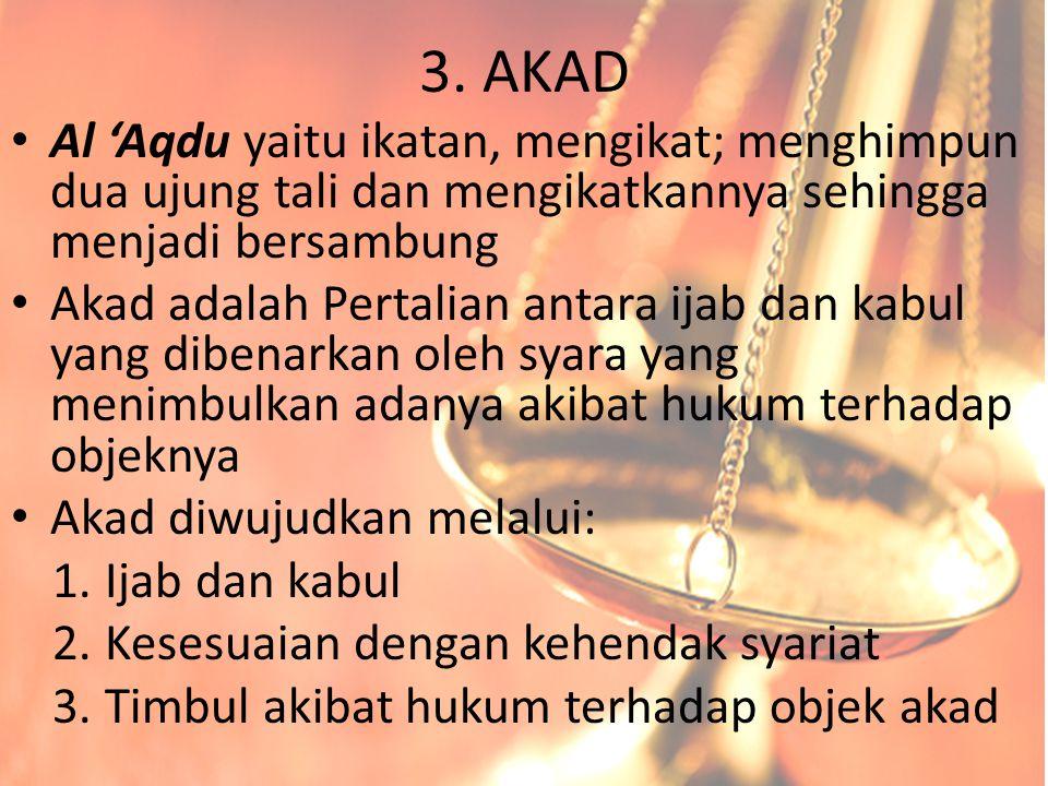 3. AKAD Al 'Aqdu yaitu ikatan, mengikat; menghimpun dua ujung tali dan mengikatkannya sehingga menjadi bersambung Akad adalah Pertalian antara ijab da