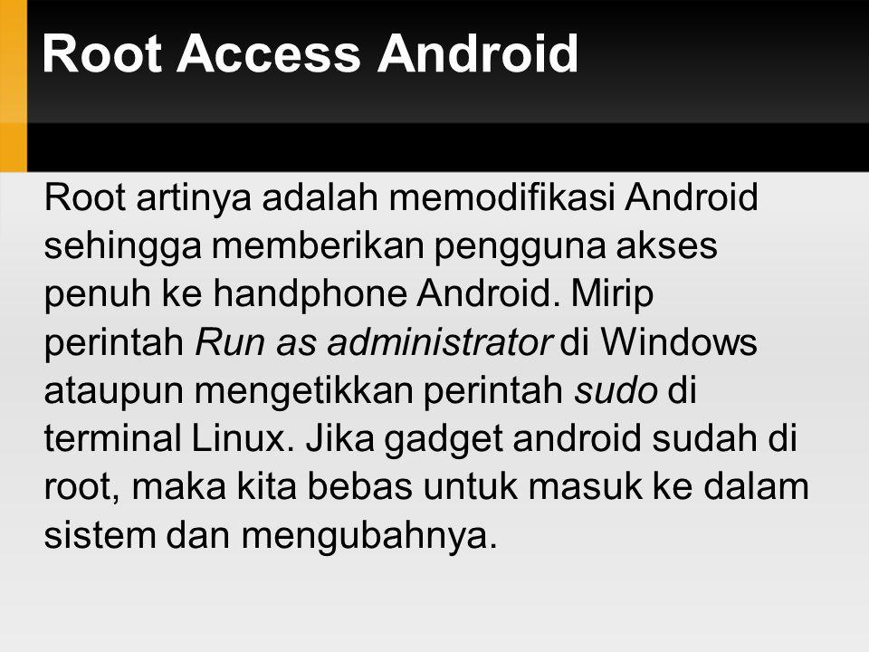Root Access Android Root pada android bermacam-macam caranya tergantung vendor dan seri gadget.