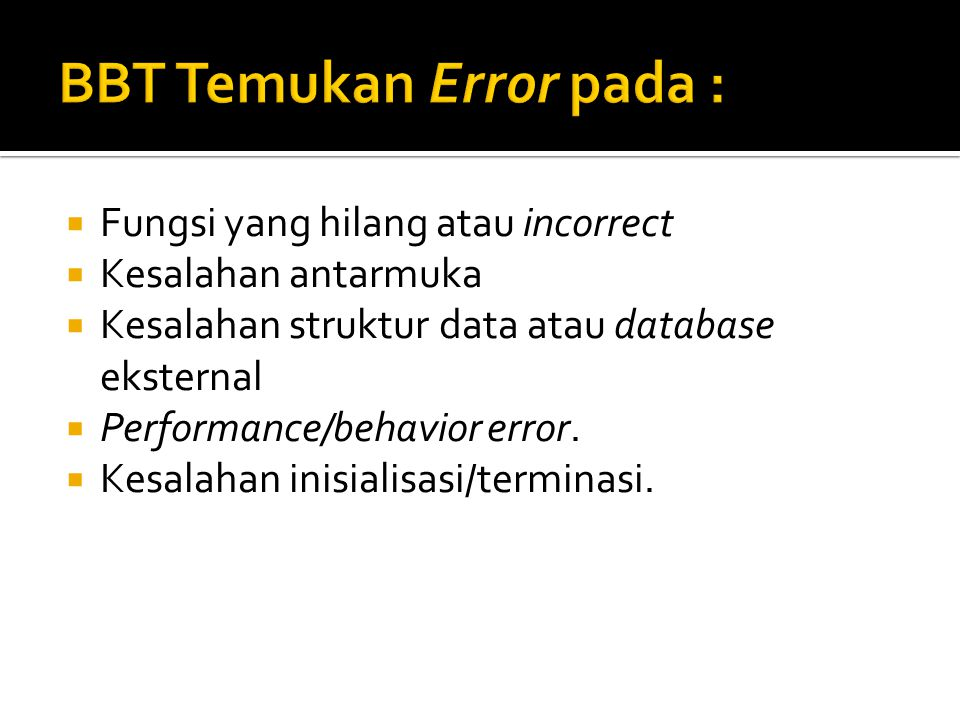  Fungsi yang hilang atau incorrect  Kesalahan antarmuka  Kesalahan struktur data atau database eksternal  Performance/behavior error.