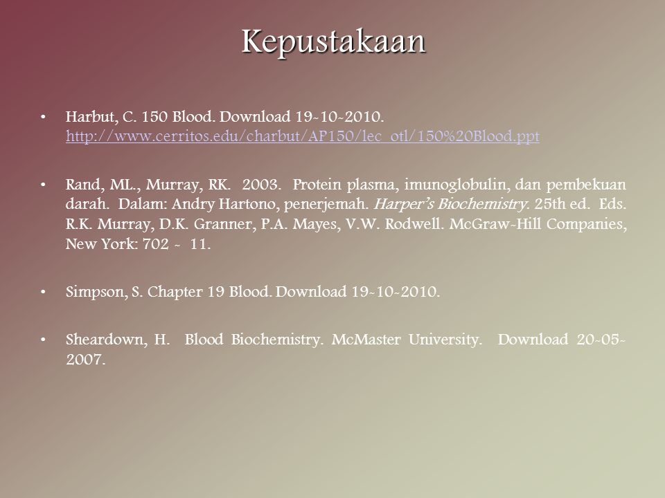 Kepustakaan Harbut, C. 150 Blood. Download 19-10-2010. http://www.cerritos.edu/charbut/AP150/lec_otl/150%20Blood.ppt http://www.cerritos.edu/charbut/A