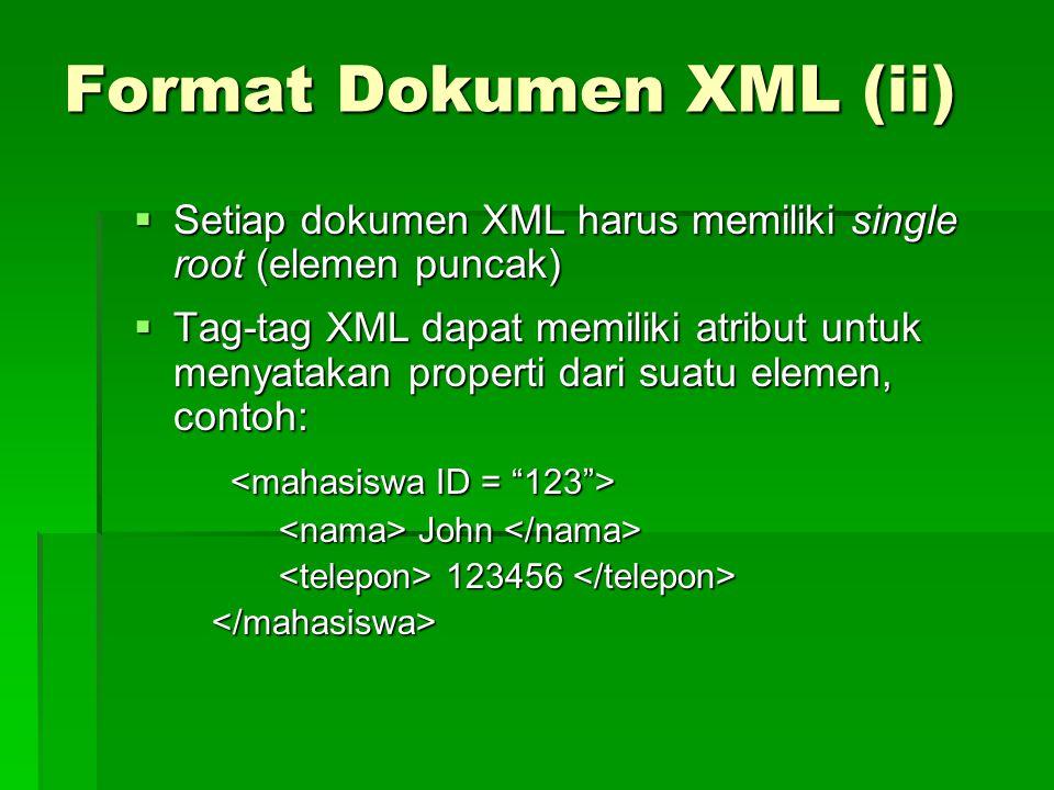 Format Dokumen XML (ii)  Setiap dokumen XML harus memiliki single root (elemen puncak)  Tag-tag XML dapat memiliki atribut untuk menyatakan properti dari suatu elemen, contoh: John John 123456 123456