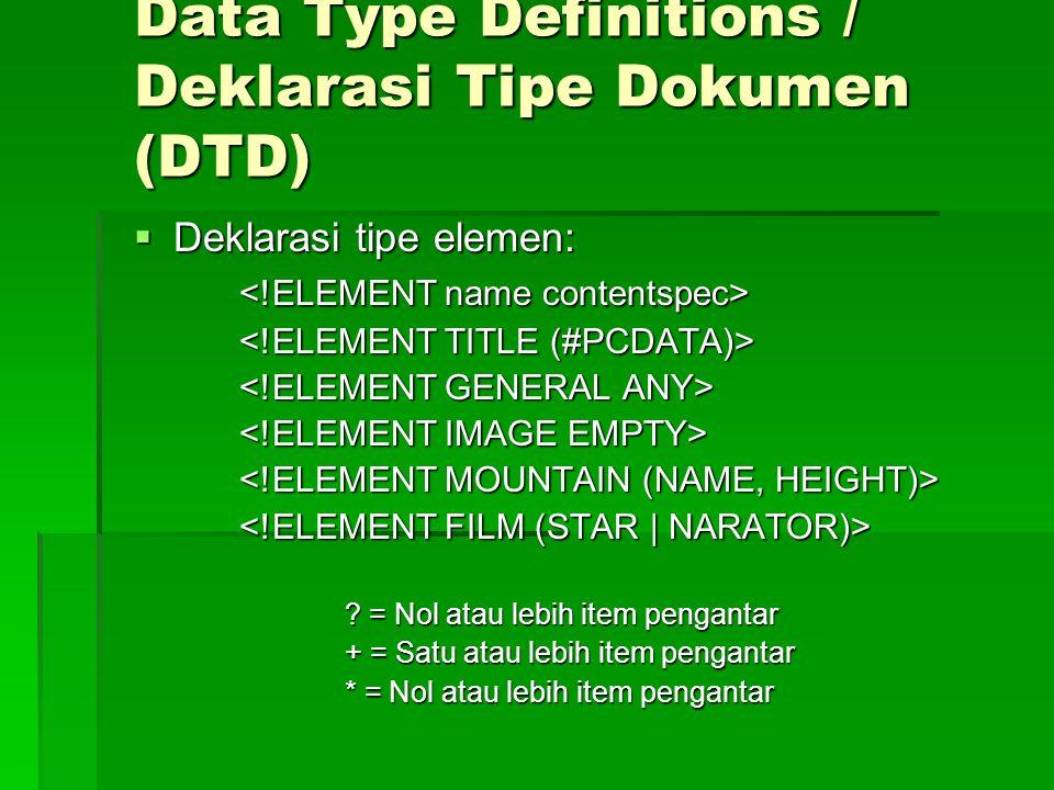 Data Type Definitions / Deklarasi Tipe Dokumen (DTD)  Deklarasi tipe elemen: .